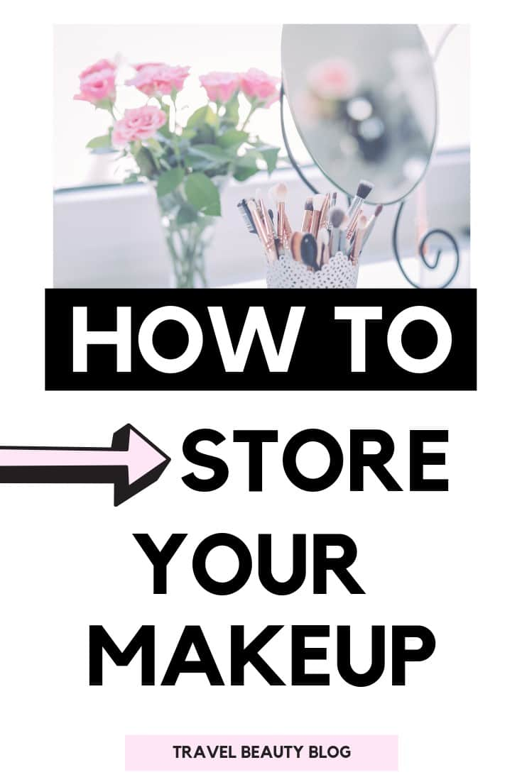The Best Ways To Store Your Makeup   Travel Beauty Blog