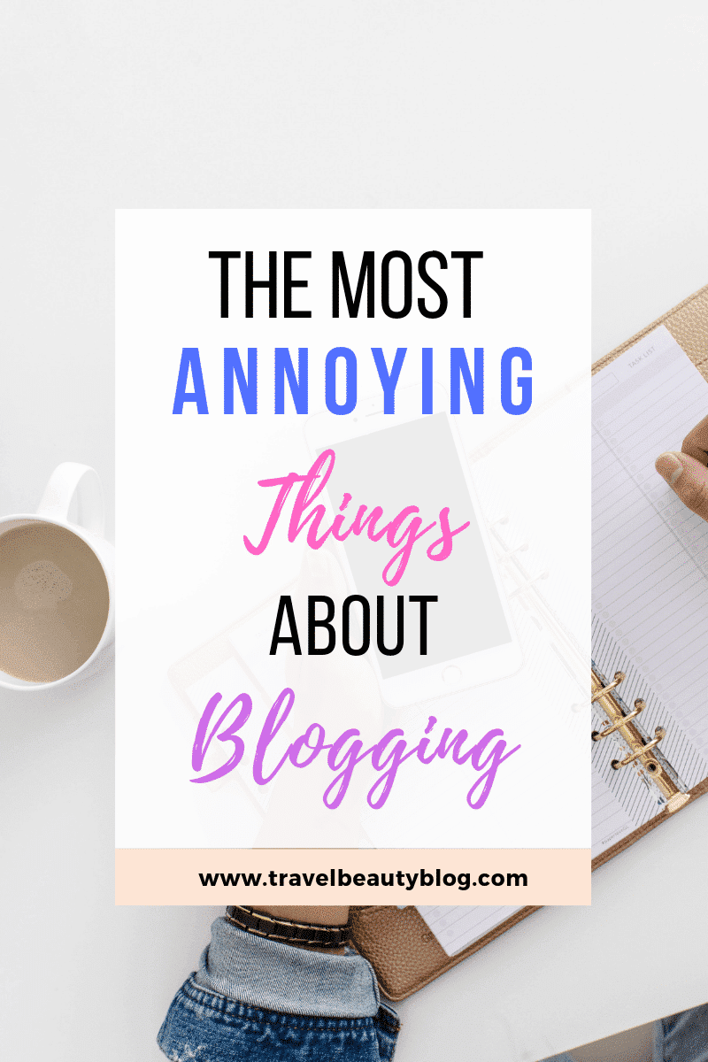 Blogging | The Most Annoying Things About Blogging | Travel Beauty Blog