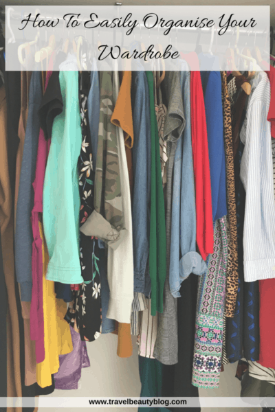 How To Easily Organise Your Wardrobe | Closet Organisation | Organise Your Wardrobe | Closet Storage | Wardrobe Storage | Travel Beauty Blog