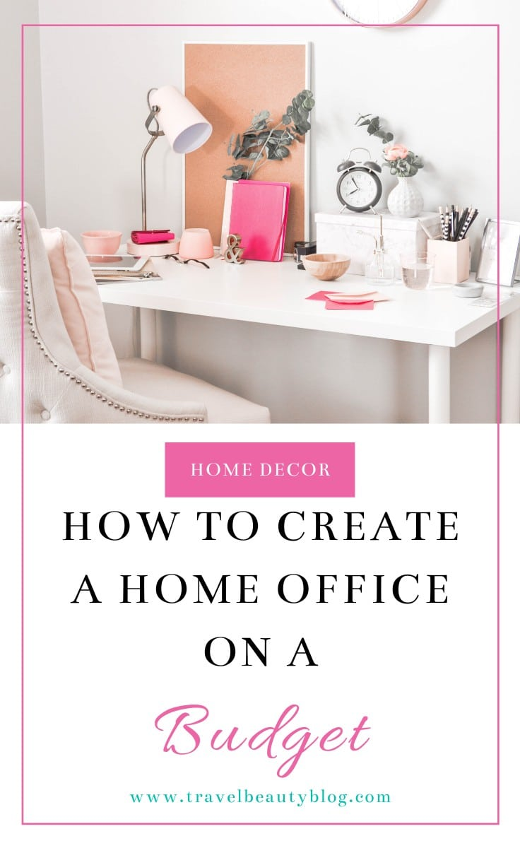 How To Create A Home Office On A Budget | Travel Beauty Blog