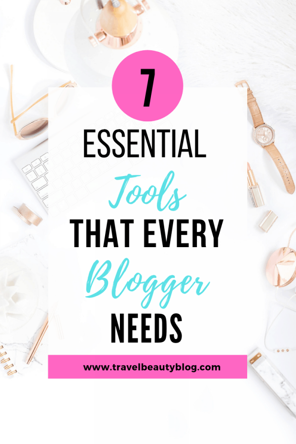 7 Essential Tools That Every Blogger Needs | Travel Beauty Blog | Blogging Tools | Blog Tools