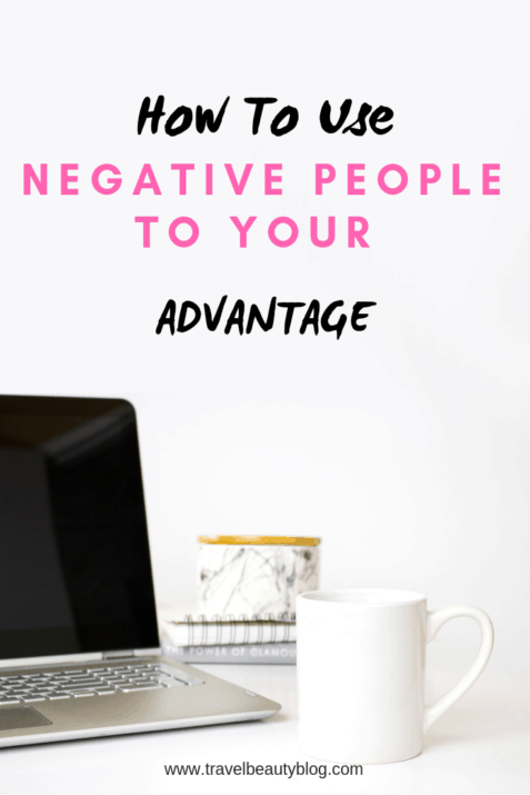 Negative People   How To Use Negative People To Your Advantage   Difficult People   How To Cope With Difficult People and Situations   Travel Beauty Blog