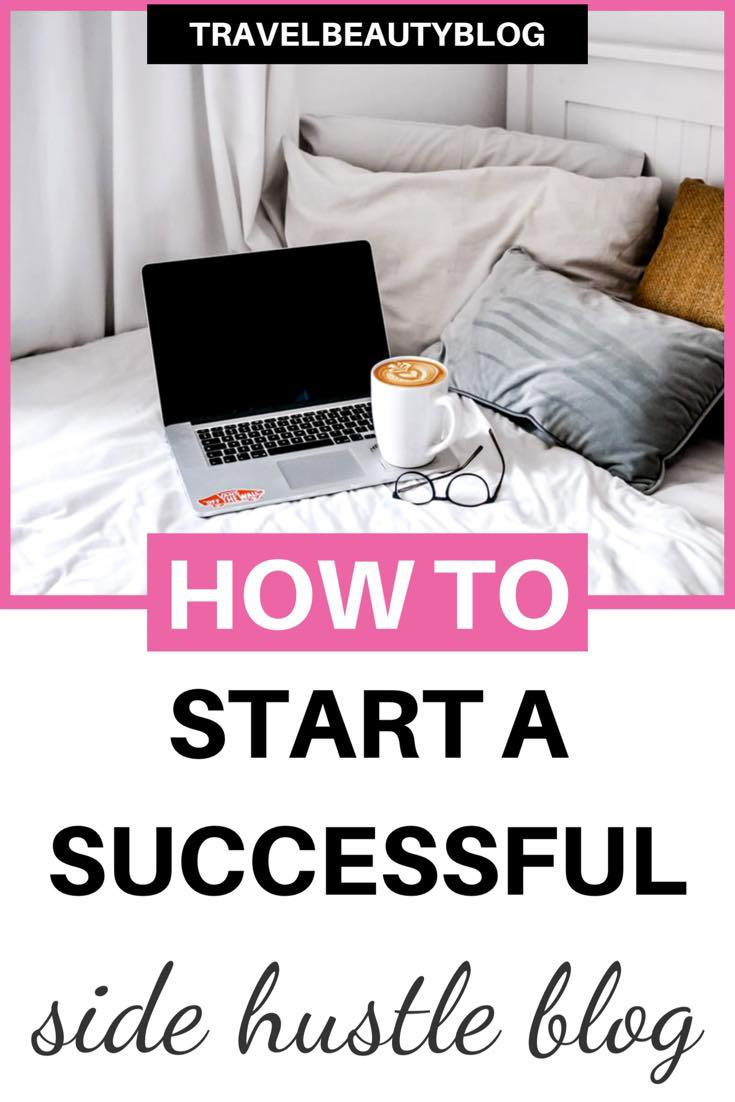 How To Start A Side Hustle Blog | Travel Beauty Blog
