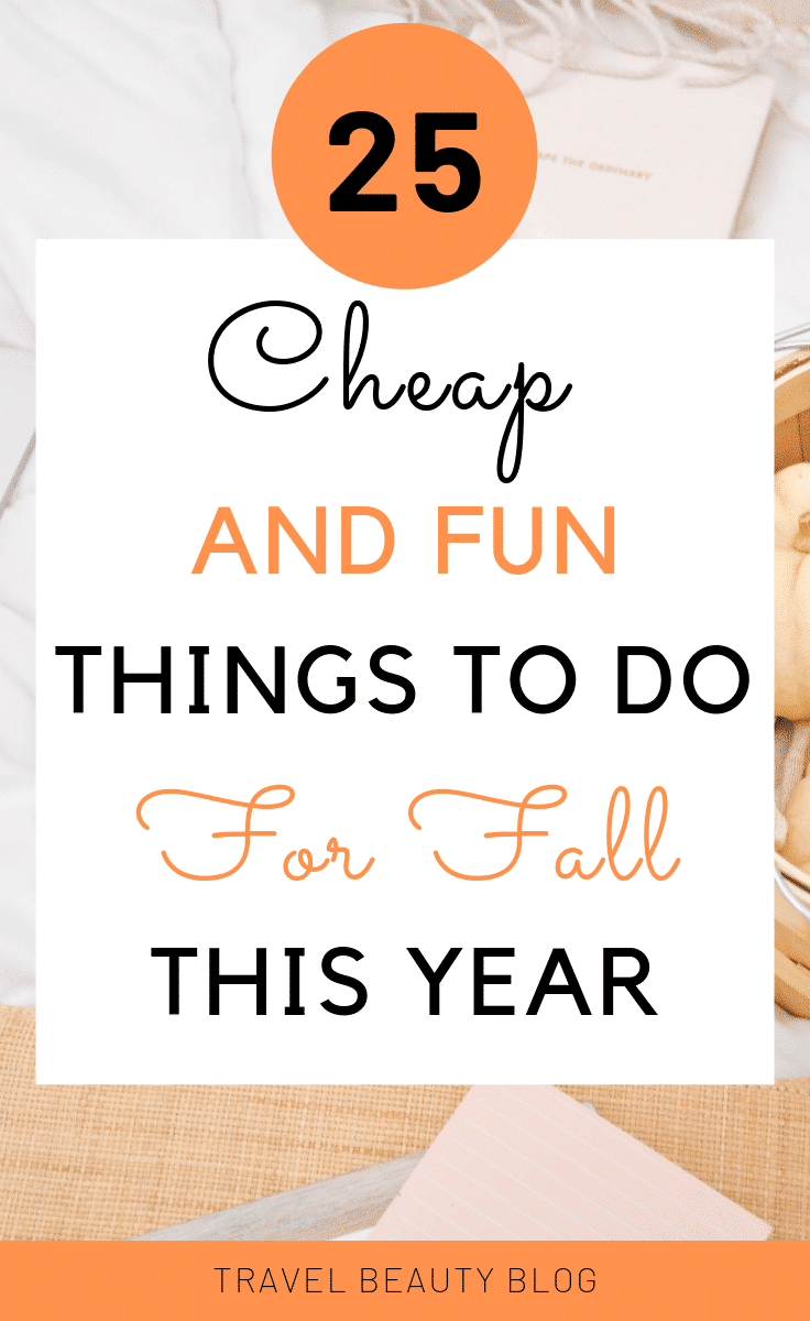 25 Cheap And Fun Things To Do For Fall This Year | Travel Beauty Blog