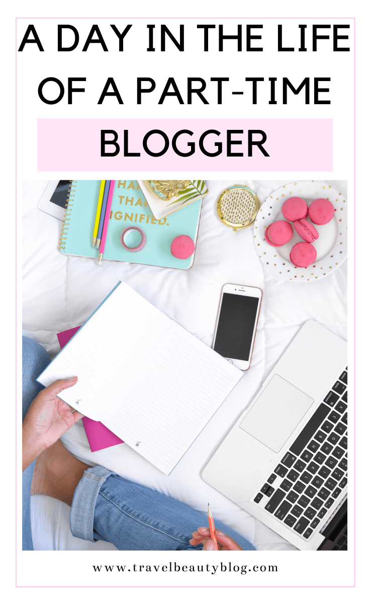 A Day In The Life Of A Part Time Blogger | Travel Beauty Blog
