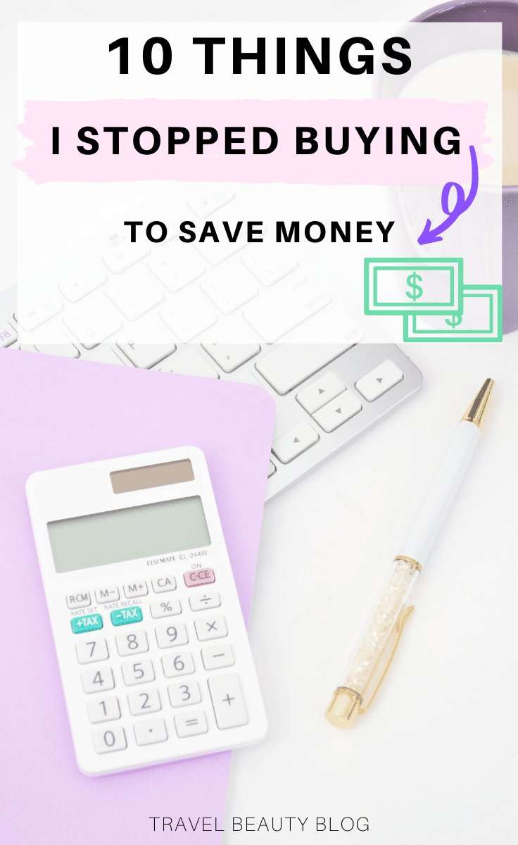 10 Things I Stopped Buying To Save Money | Travel Beauty Blog