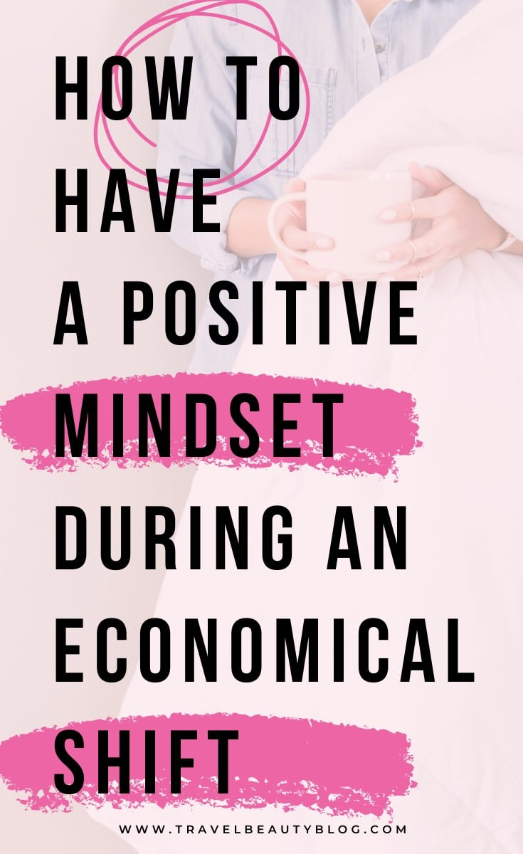 How To Have A Positive Mindset During An Economical Shift | Travel Beauty Blog