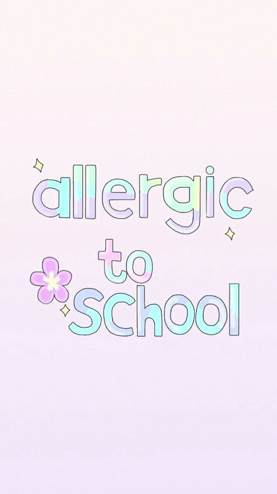 cute wallpapers - Allergic To School